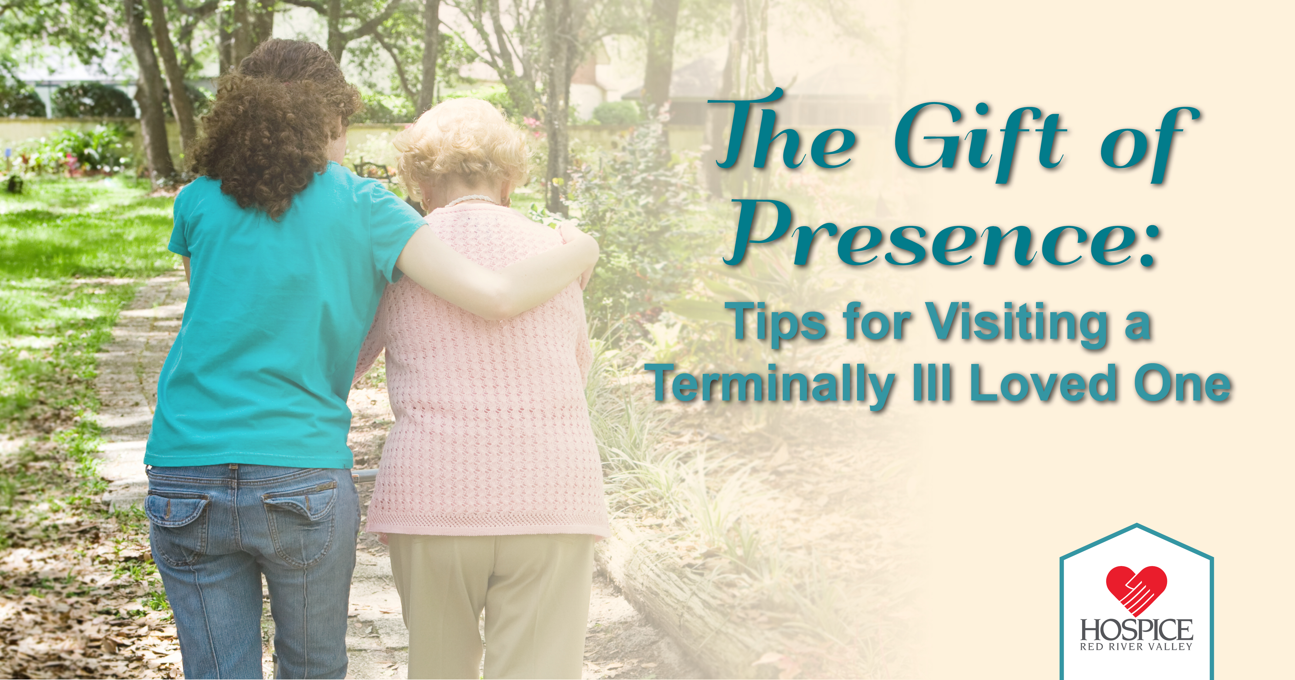 The Gift of Presence: Tips for Visiting a Terminally Ill Family Member or  Friend - Hospice of the Red River Valley