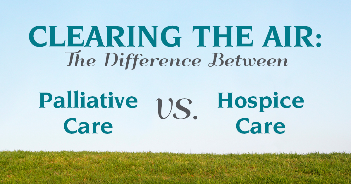 Clearing the Air: Differences Between Palliative Care vs. Hospice Care Explained