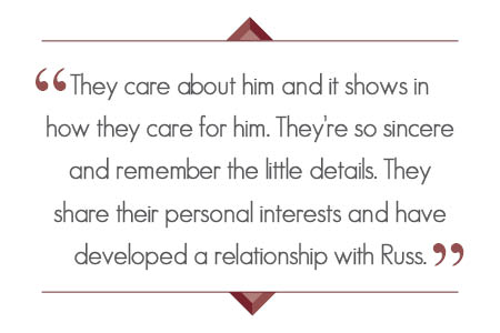 They [hospice staff] care about him and it shows. They're so sincere and they remember the little details. They share their personal interests and have developed a relationship with Russ.