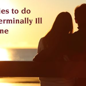 5 activities to do with a terminally ill loved one