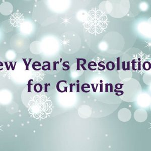 New Year's Resolution for Grieving