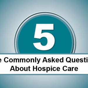 5 Commonly Asked Questions About Hospice Care
