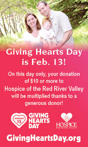 Giving Hearts Day is Feb. 13. On this day only, your donation of $10 or more to Hospice of the Red River Valley will be multiplied thanks to a generous donor.
